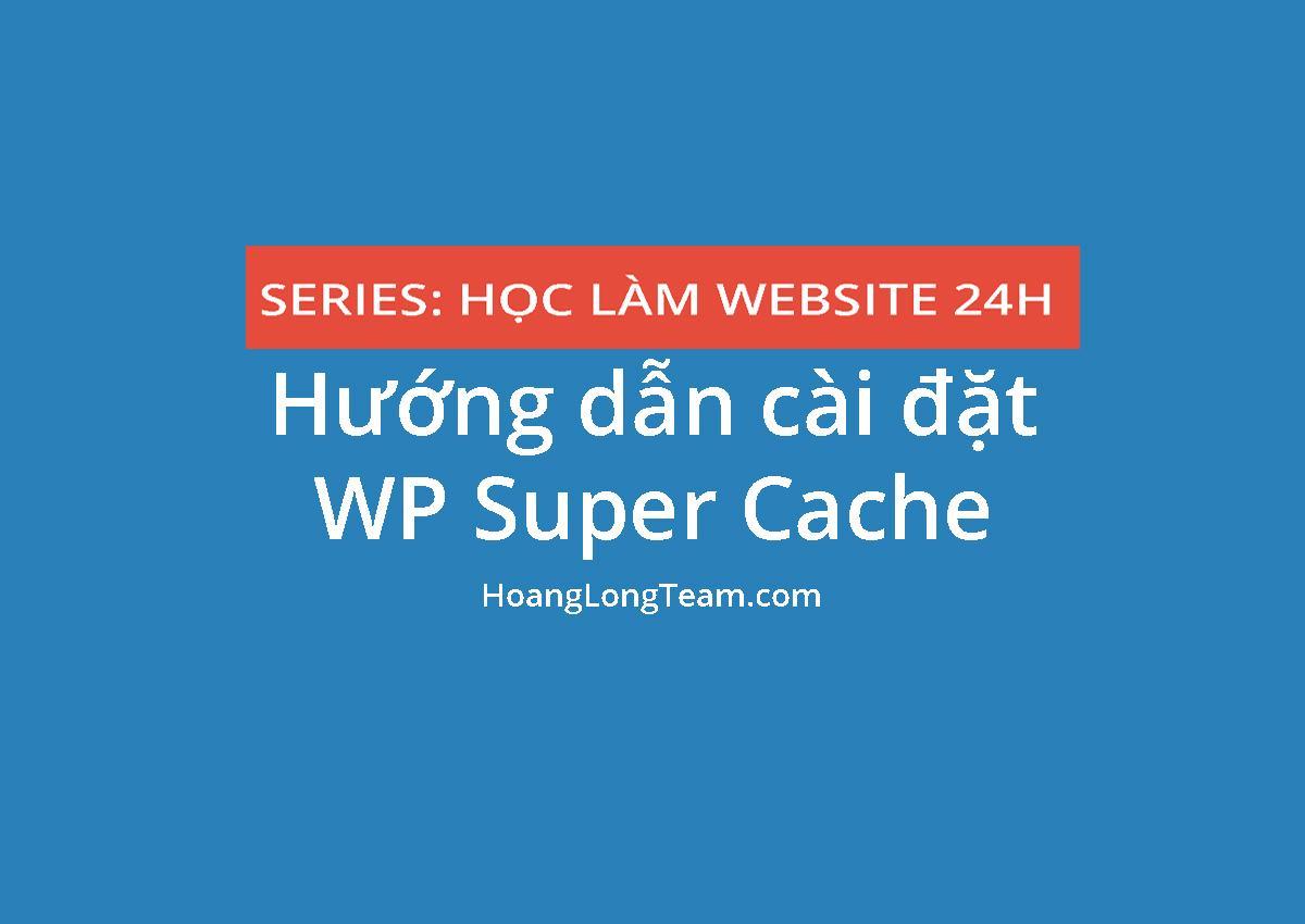 huong-dan-cai-dat-plugin-wp-super-cache