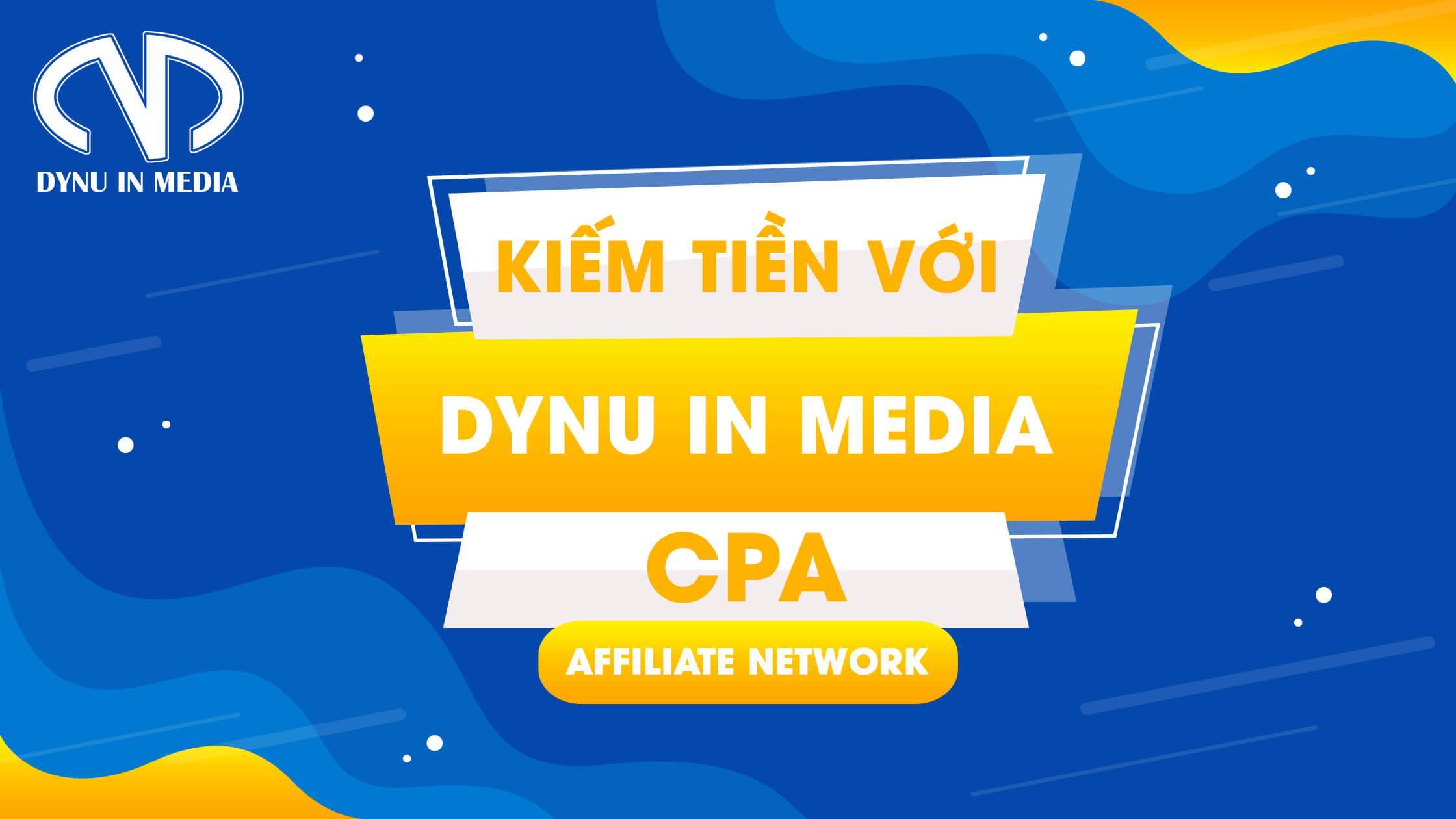 Kiếm tiền với DYNU IN MEDIA - CPA Affiliate Network